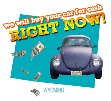 We Will Buy Your Car for Cash in Wyoming